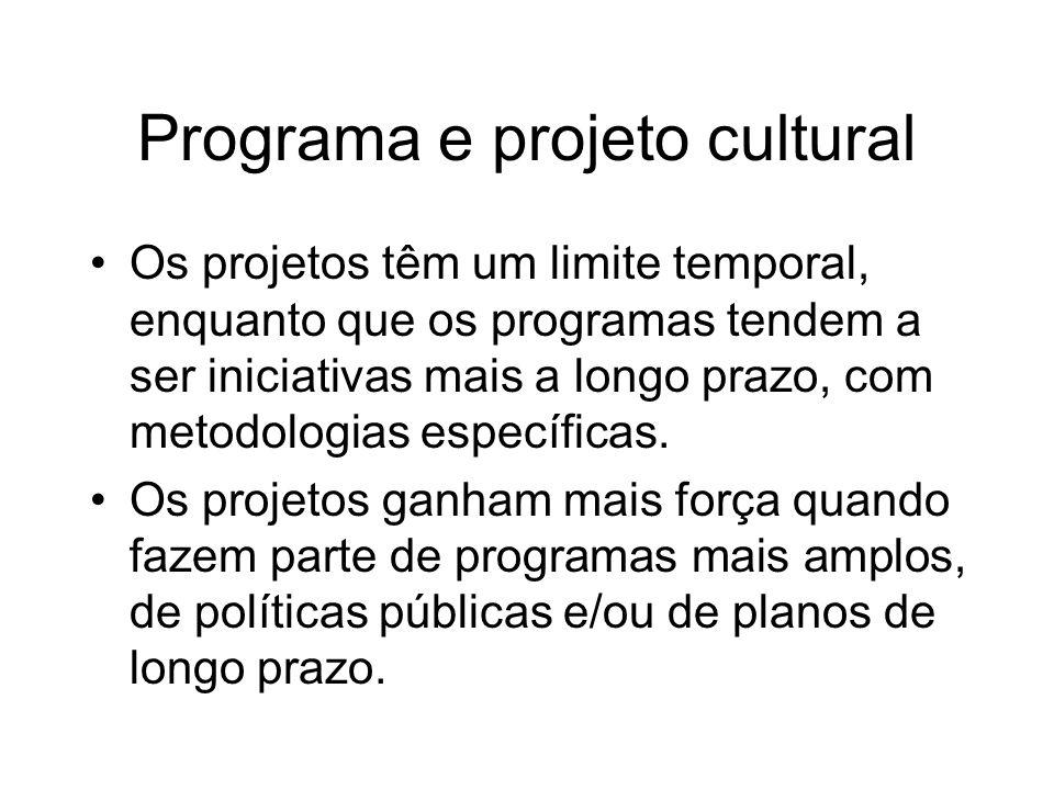 Programa e projeto cultural Os projetos têm um limite temporal, enquanto que os programas tendem a ser iniciativas mais a longo prazo, com metodologia