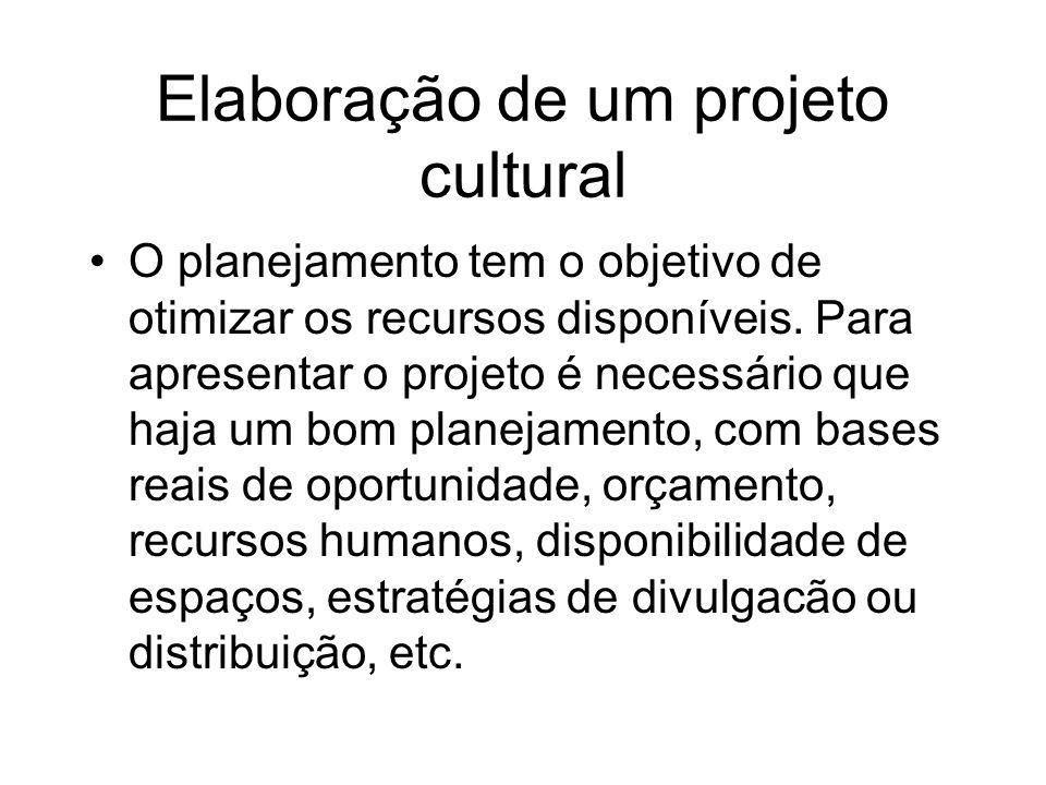 Elaboração de um projeto cultural O planejamento tem o objetivo de otimizar os recursos disponíveis. Para apresentar o projeto é necessário que haja u