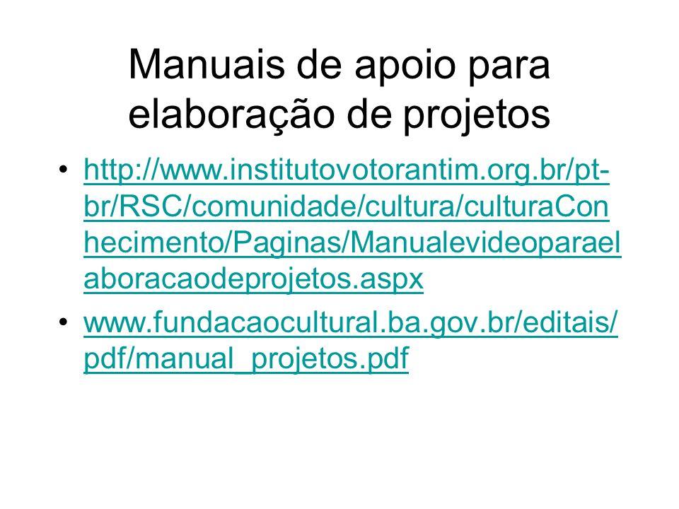 Manuais de apoio para elaboração de projetos http://www.institutovotorantim.org.br/pt- br/RSC/comunidade/cultura/culturaCon hecimento/Paginas/Manualev