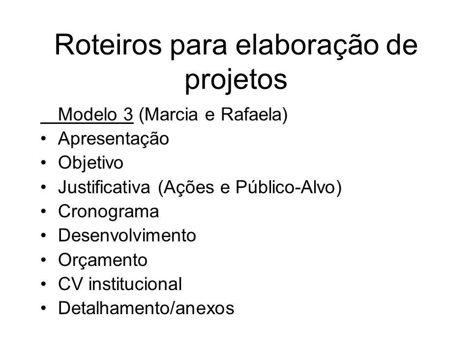 Roteiros para elaboração de projetos Modelo 3 (Marcia e Rafaela) Apresentação Objetivo Justificativa (Ações e Público-Alvo) Cronograma Desenvolvimento