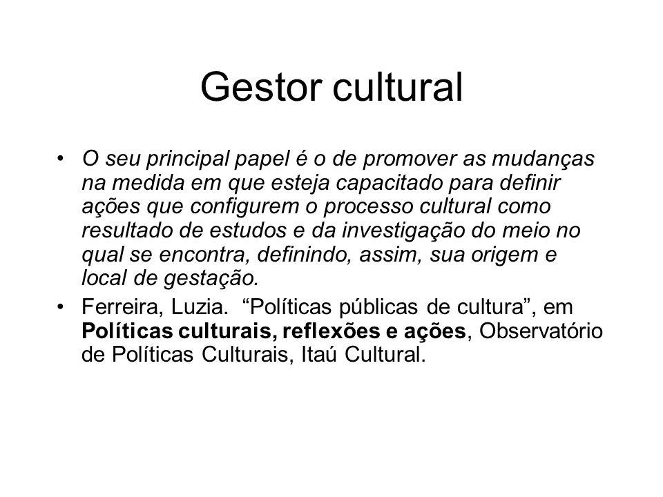 Gestor Cultural O gestor cultural deve ter a sensibilidade necessária para entender as várias manifestações artísticas e também ter conhecimento sobre o público a que se destina a atividade.