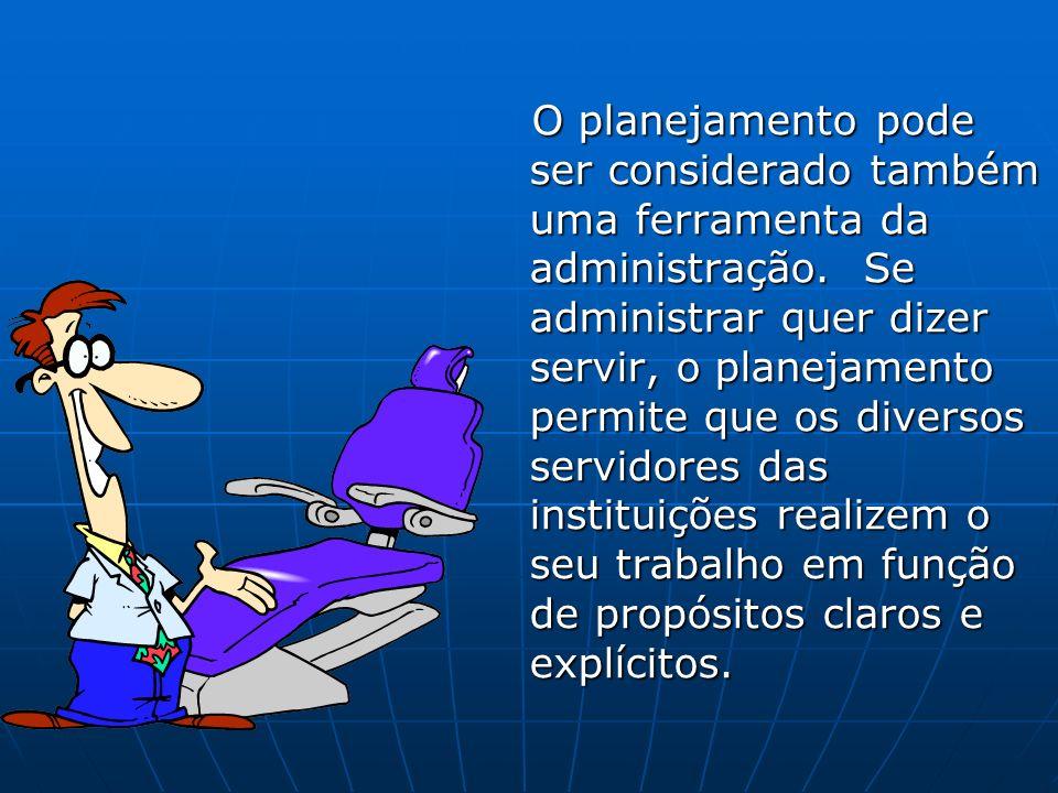 O planejamento pode ser considerado também uma ferramenta da administração. Se administrar quer dizer servir, o planejamento permite que os diversos s