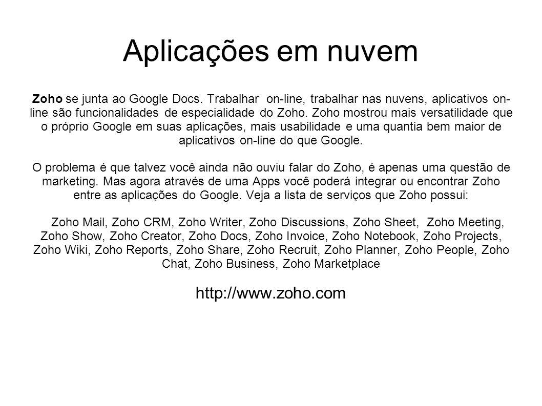 Zoho se junta ao Google Docs. Trabalhar on-line, trabalhar nas nuvens, aplicativos on- line são funcionalidades de especialidade do Zoho. Zoho mostrou