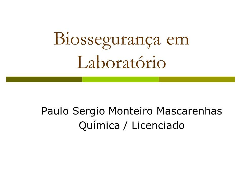 Biossegurança em Laboratório Paulo Sergio Monteiro Mascarenhas Química / Licenciado