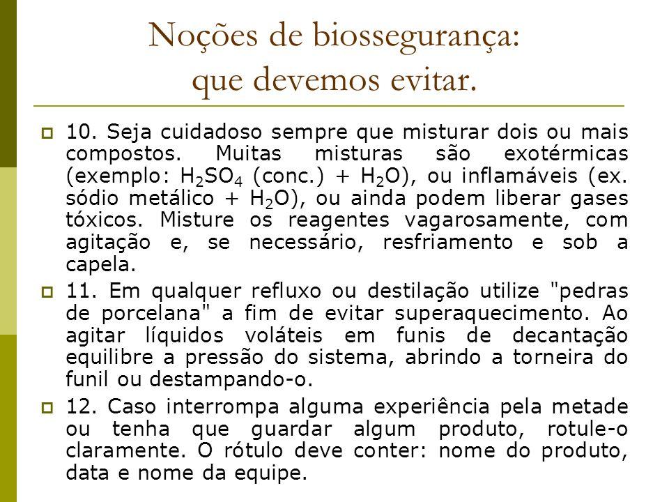 Noções de biossegurança: que devemos evitar. 10. Seja cuidadoso sempre que misturar dois ou mais compostos. Muitas misturas são exotérmicas (exemplo: