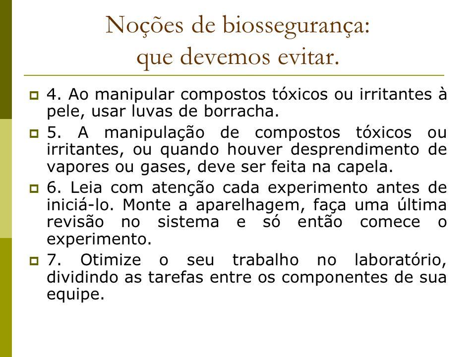 Noções de biossegurança: que devemos evitar. 4. Ao manipular compostos tóxicos ou irritantes à pele, usar luvas de borracha. 5. A manipulação de compo
