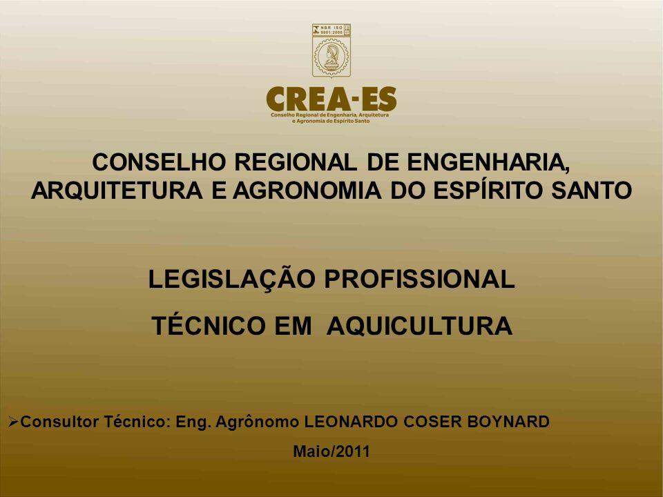 CONSELHO REGIONAL DE ENGENHARIA, ARQUITETURA E AGRONOMIA DO ESPÍRITO SANTO LEGISLAÇÃO PROFISSIONAL TÉCNICO EM AQUICULTURA Consultor Técnico: Eng.