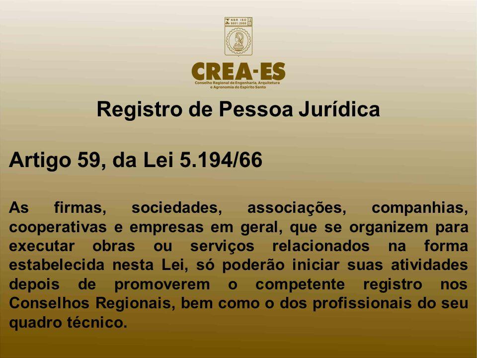 Registro de Pessoa Jurídica Artigo 59, da Lei 5.194/66 As firmas, sociedades, associações, companhias, cooperativas e empresas em geral, que se organi