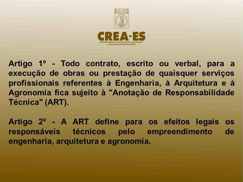Artigo 1º - Todo contrato, escrito ou verbal, para a execução de obras ou prestação de quaisquer serviços profissionais referentes à Engenharia, à Arquitetura e à Agronomia fica sujeito à Anotação de Responsabilidade Técnica (ART).