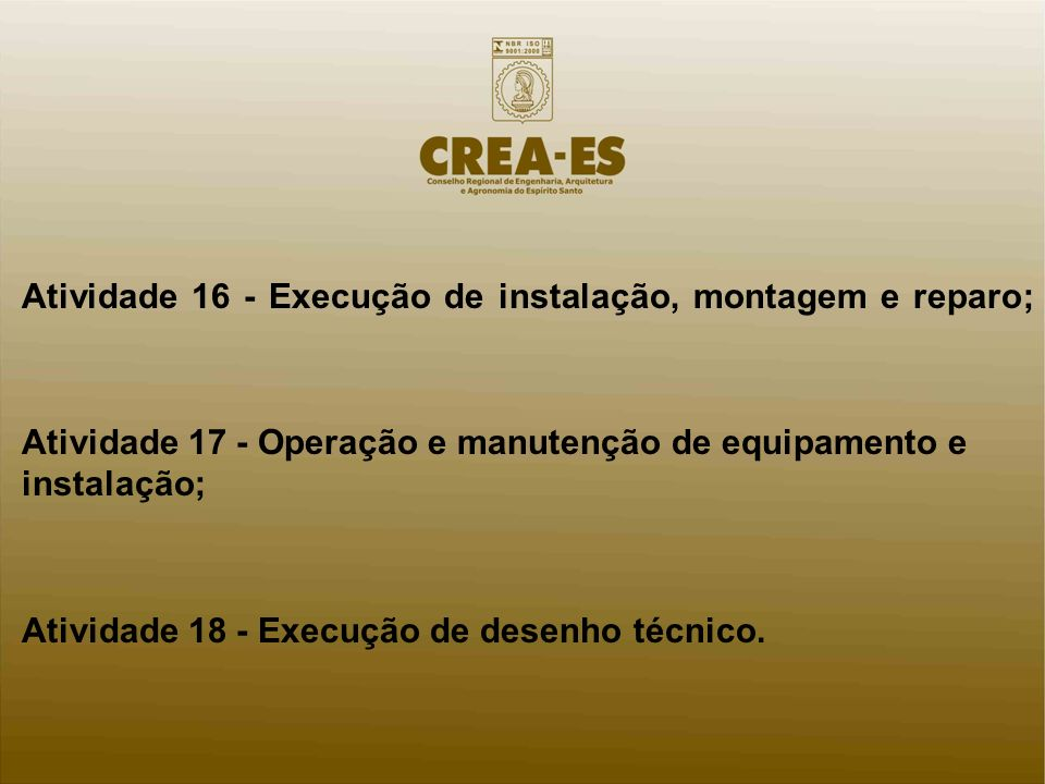Atividade 16 - Execução de instalação, montagem e reparo; Atividade 17 - Operação e manutenção de equipamento e instalação; Atividade 18 - Execução de