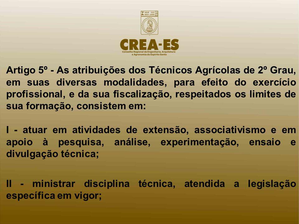 Artigo 5º - As atribuições dos Técnicos Agrícolas de 2º Grau, em suas diversas modalidades, para efeito do exercício profissional, e da sua fiscalizaç