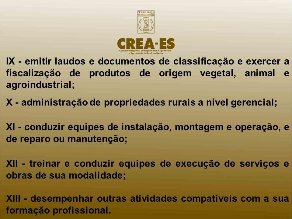 IX - emitir laudos e documentos de classificação e exercer a fiscalização de produtos de origem vegetal, animal e agroindustrial; X - administração de