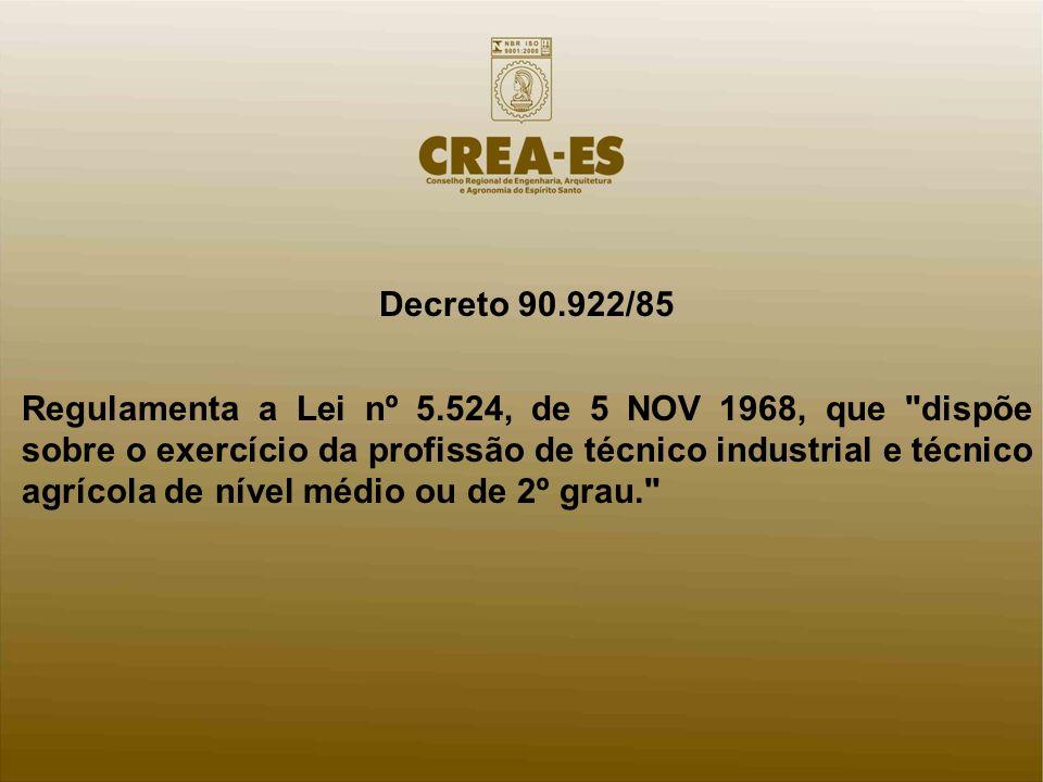 Decreto 90.922/85 Regulamenta a Lei nº 5.524, de 5 NOV 1968, que dispõe sobre o exercício da profissão de técnico industrial e técnico agrícola de nível médio ou de 2º grau.