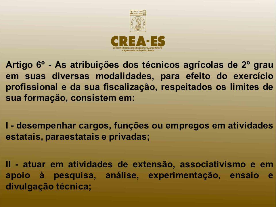 Artigo 6º - As atribuições dos técnicos agrícolas de 2º grau em suas diversas modalidades, para efeito do exercício profissional e da sua fiscalização