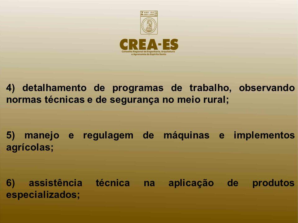 4) detalhamento de programas de trabalho, observando normas técnicas e de segurança no meio rural; 5) manejo e regulagem de máquinas e implementos agr