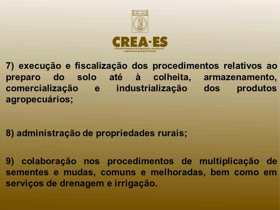 7) execução e fiscalização dos procedimentos relativos ao preparo do solo até à colheita, armazenamento, comercialização e industrialização dos produt