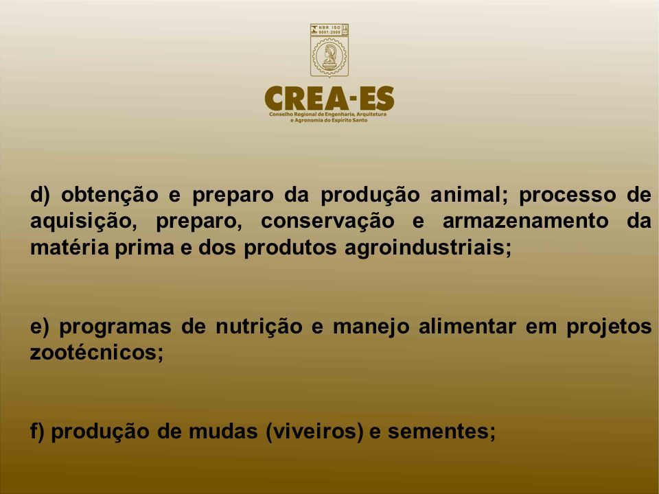 d) obtenção e preparo da produção animal; processo de aquisição, preparo, conservação e armazenamento da matéria prima e dos produtos agroindustriais; e) programas de nutrição e manejo alimentar em projetos zootécnicos; f) produção de mudas (viveiros) e sementes;