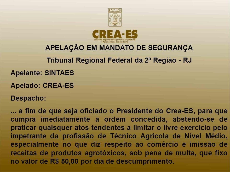 APELAÇÃO EM MANDATO DE SEGURANÇA Tribunal Regional Federal da 2ª Região - RJ Apelante: SINTAES Apelado: CREA-ES Despacho:... a fim de que seja oficiad