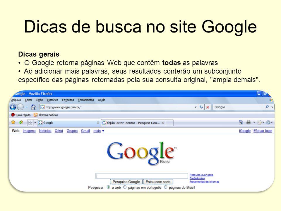 Dicas de busca no site Google Dicas gerais O Google retorna páginas Web que contêm todas as palavras Ao adicionar mais palavras, seus resultados conte