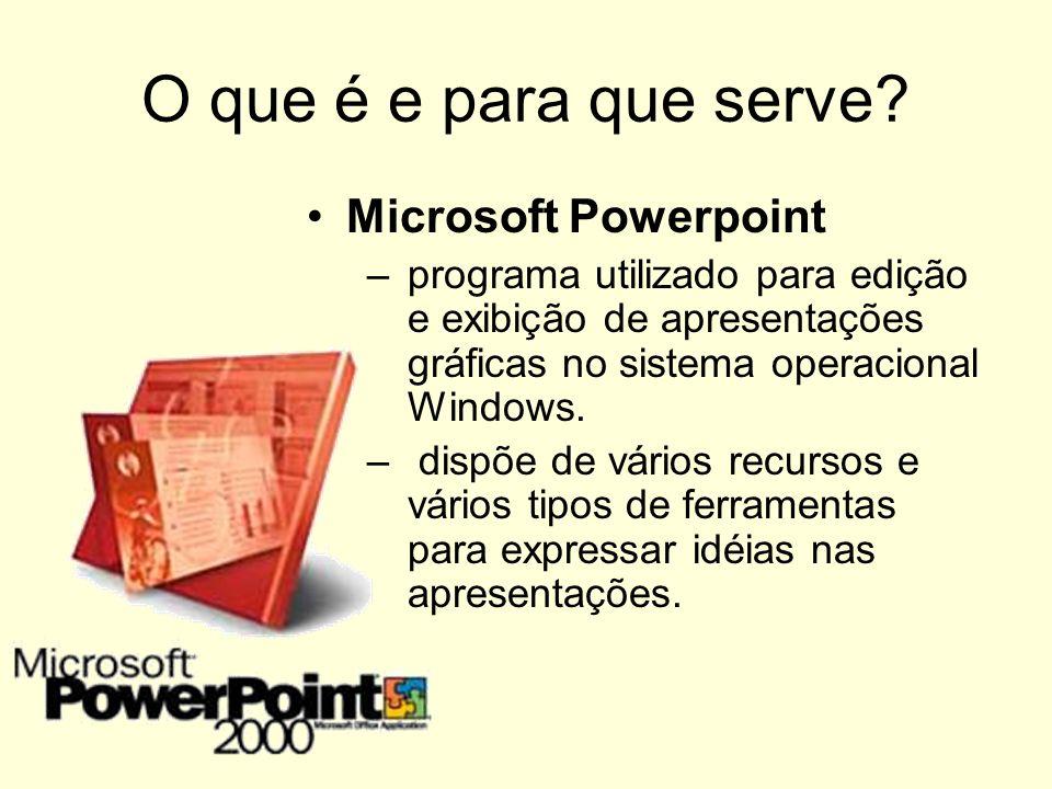 O que é e para que serve? Microsoft Powerpoint –p–programa utilizado para edição e exibição de apresentações gráficas no sistema operacional Windows.