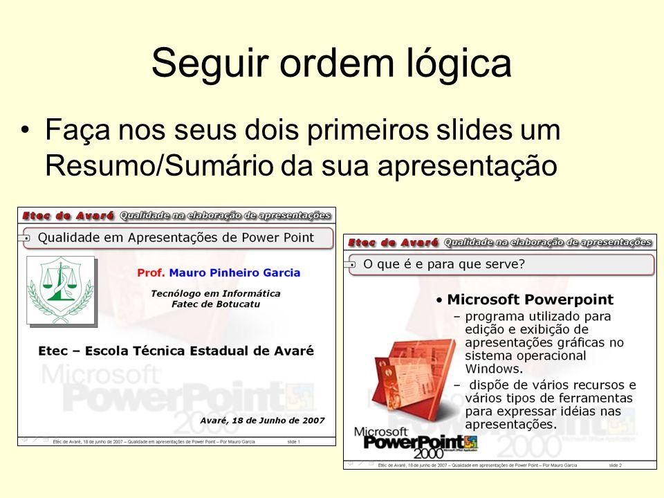 Seguir ordem lógica Faça nos seus dois primeiros slides um Resumo/Sumário da sua apresentação