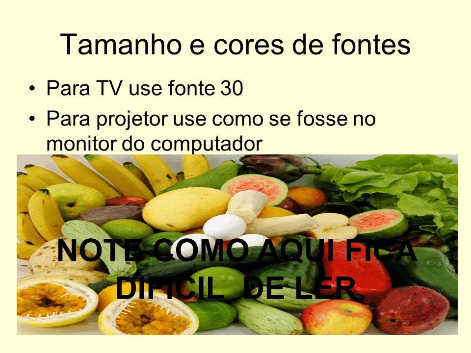 Tamanho e cores de fontes Para TV use fonte 30 Para projetor use como se fosse no monitor do computador NOTE COMO AQUI FICA DIFICIL DE LER