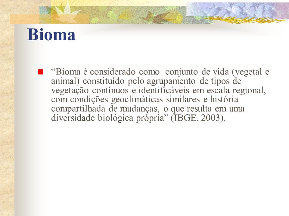 Bioma Bioma é considerado como conjunto de vida (vegetal e animal) constituído pelo agrupamento de tipos de vegetação contínuos e identificáveis em es