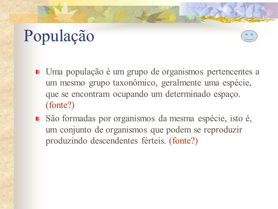 População Uma população é um grupo de organismos pertencentes a um mesmo grupo taxonômico, geralmente uma espécie, que se encontram ocupando um determ
