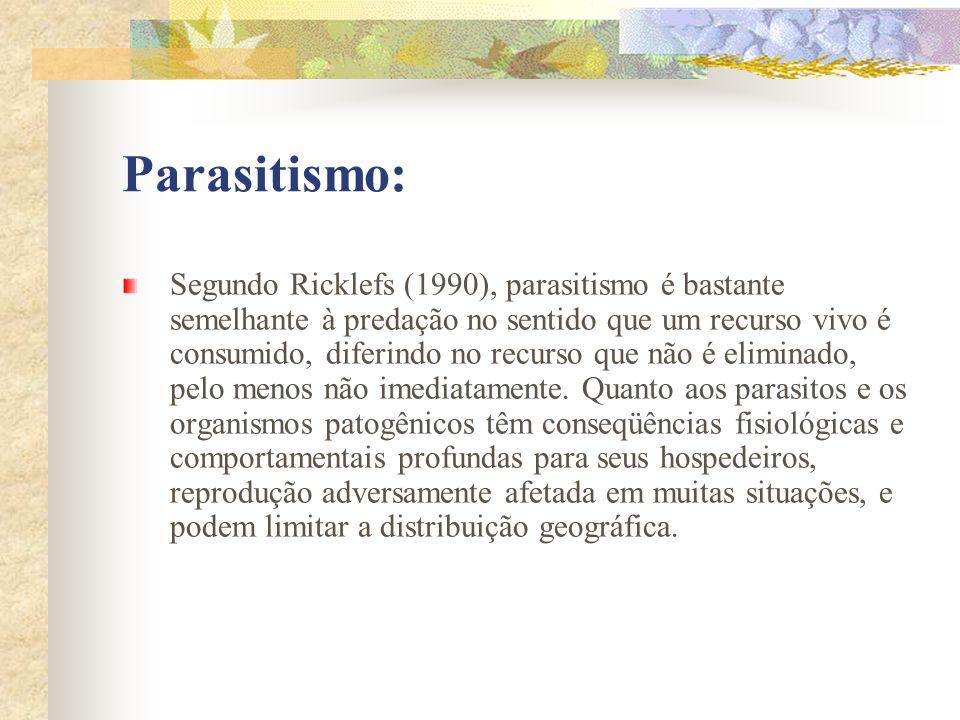 Parasitismo: Segundo Ricklefs (1990), parasitismo é bastante semelhante à predação no sentido que um recurso vivo é consumido, diferindo no recurso qu