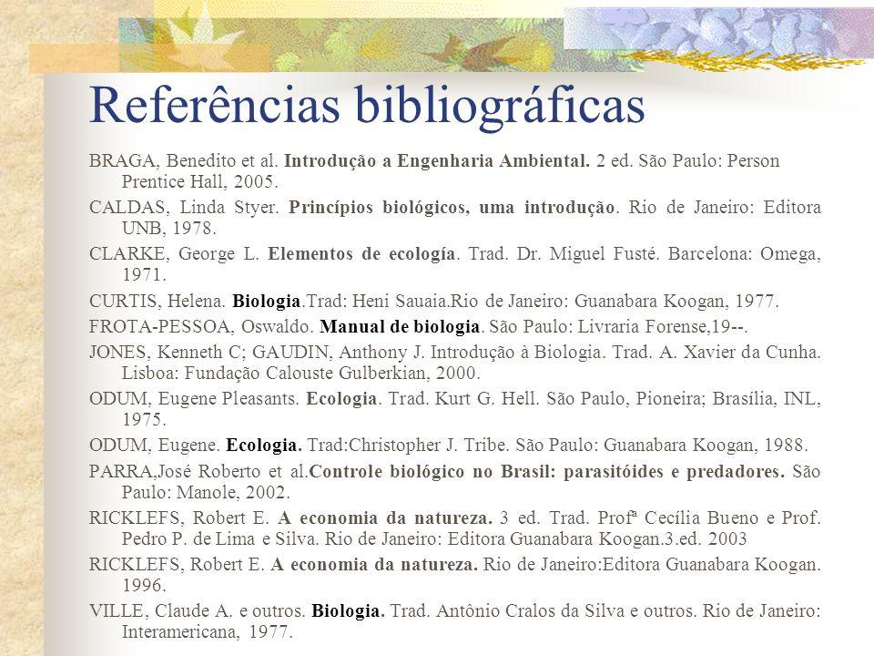 Referências bibliográficas BRAGA, Benedito et al. Introdução a Engenharia Ambiental. 2 ed. São Paulo: Person Prentice Hall, 2005. CALDAS, Linda Styer.