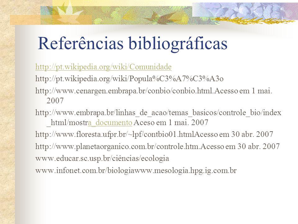 Referências bibliográficas http://pt.wikipedia.org/wiki/Comunidade http://pt.wikipedia.org/wiki/Popula%C3%A7%C3%A3o http://www.cenargen.embrapa.br/con