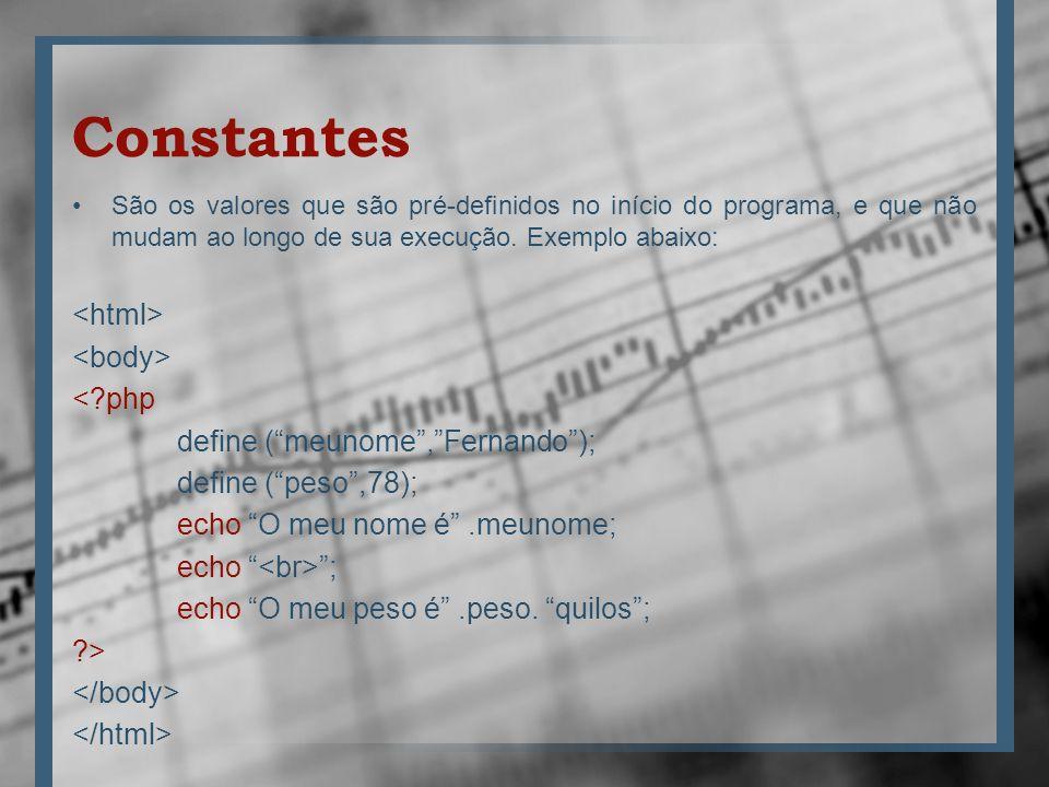 Constantes São os valores que são pré-definidos no início do programa, e que não mudam ao longo de sua execução. Exemplo abaixo: <?php define (meunome