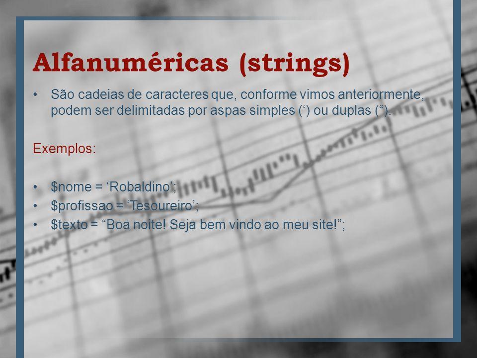 Alfanuméricas (strings) São cadeias de caracteres que, conforme vimos anteriormente, podem ser delimitadas por aspas simples () ou duplas (). Exemplos