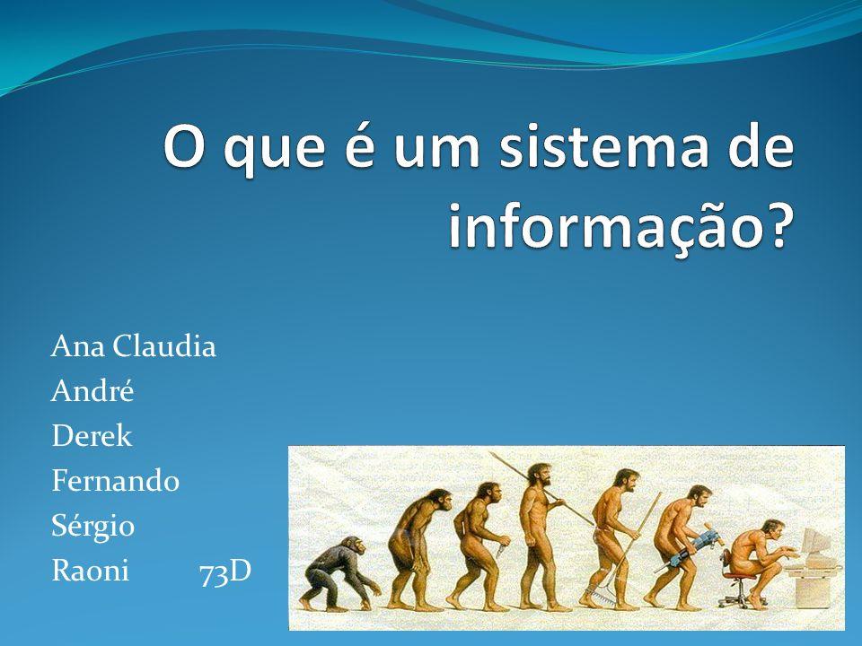 Componentes de um sistema de informação Entrada: Atividade de coletar e capturar dados básicos.