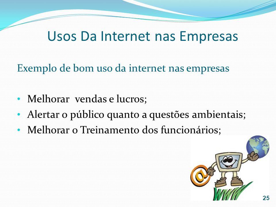 Usos Da Internet nas Empresas Exemplo de bom uso da internet nas empresas Melhorar vendas e lucros; Alertar o público quanto a questões ambientais; Me