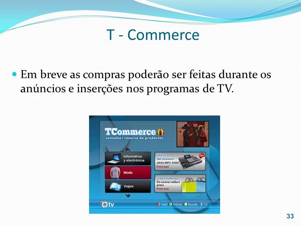 T - Commerce Em breve as compras poderão ser feitas durante os anúncios e inserções nos programas de TV. 33