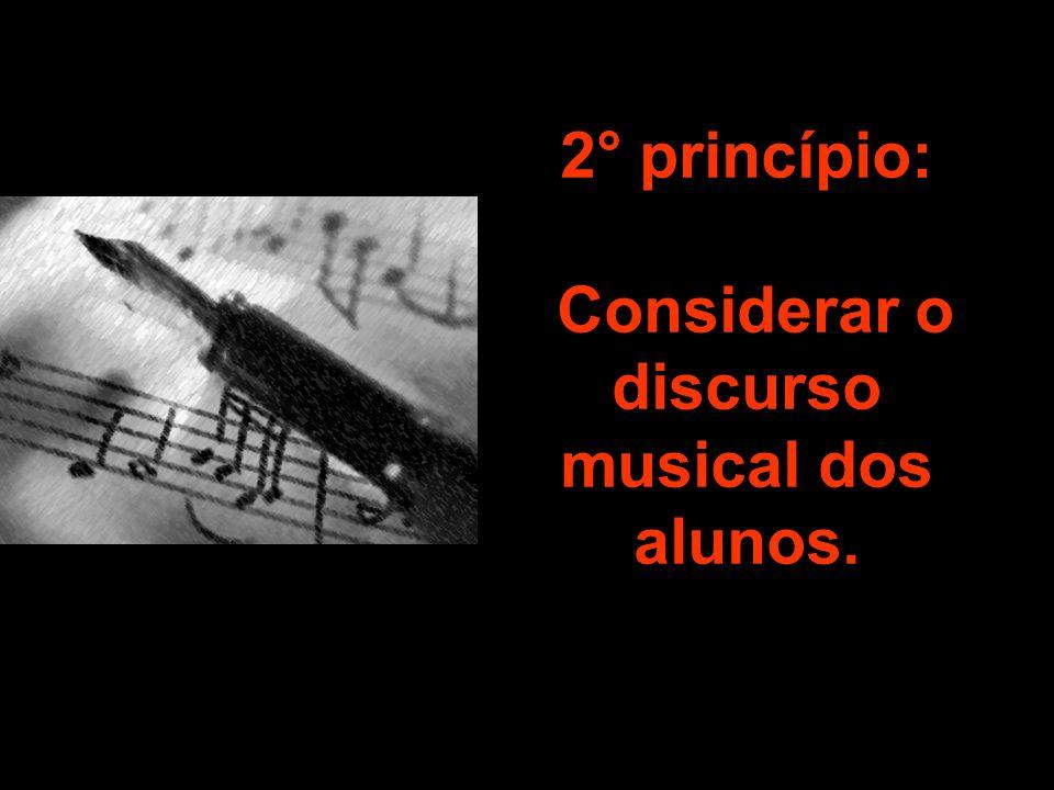 2° princípio: Considerar o discurso musical dos alunos.