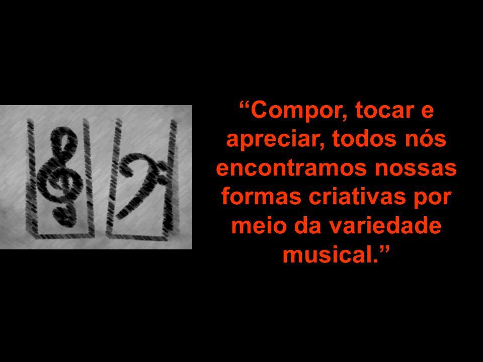 Compor, tocar e apreciar, todos nós encontramos nossas formas criativas por meio da variedade musical.