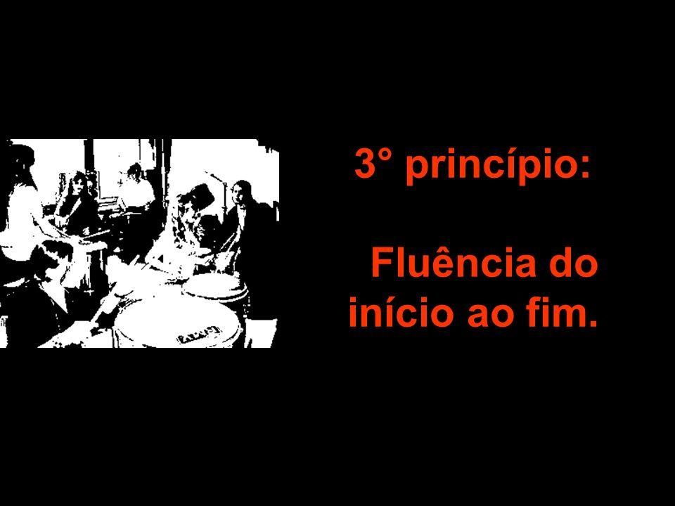 3° princípio: Fluência do início ao fim.