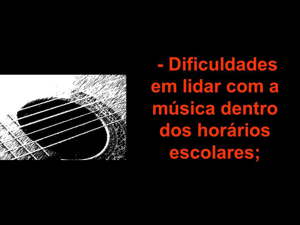 - Dificuldades em lidar com a música dentro dos horários escolares;