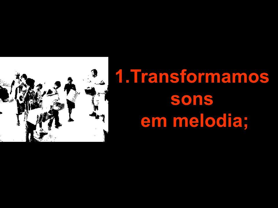 2. Transformamos essas melodias, esses gestos, em estruturas;