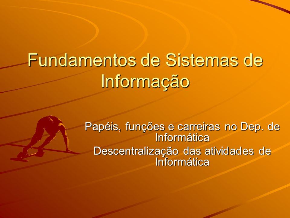 Fundamentos de Sistemas de Informação Papéis, funções e carreiras no Dep. de Informática Descentralização das atividades de Informática