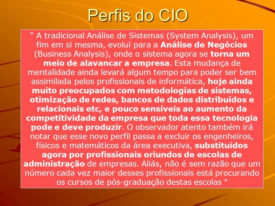 Perfis do CIO A tradicional Análise de Sistemas (System Analysis), um fim em si mesma, evolui para a Análise de Negócios (Business Analysis), onde o s
