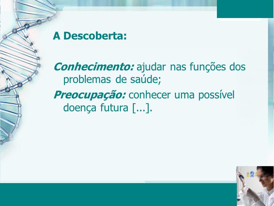 Aula 6 – Momento 2 19 A Descoberta: Conhecimento: ajudar nas funções dos problemas de saúde; Preocupação: conhecer uma possível doença futura [...].