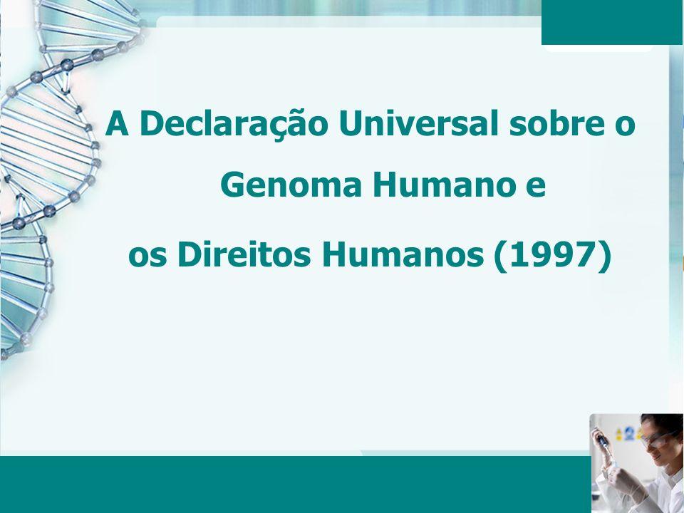 Aula 6 – Momento 2 22 A Declaração Universal sobre o Genoma Humano e os Direitos Humanos (1997)