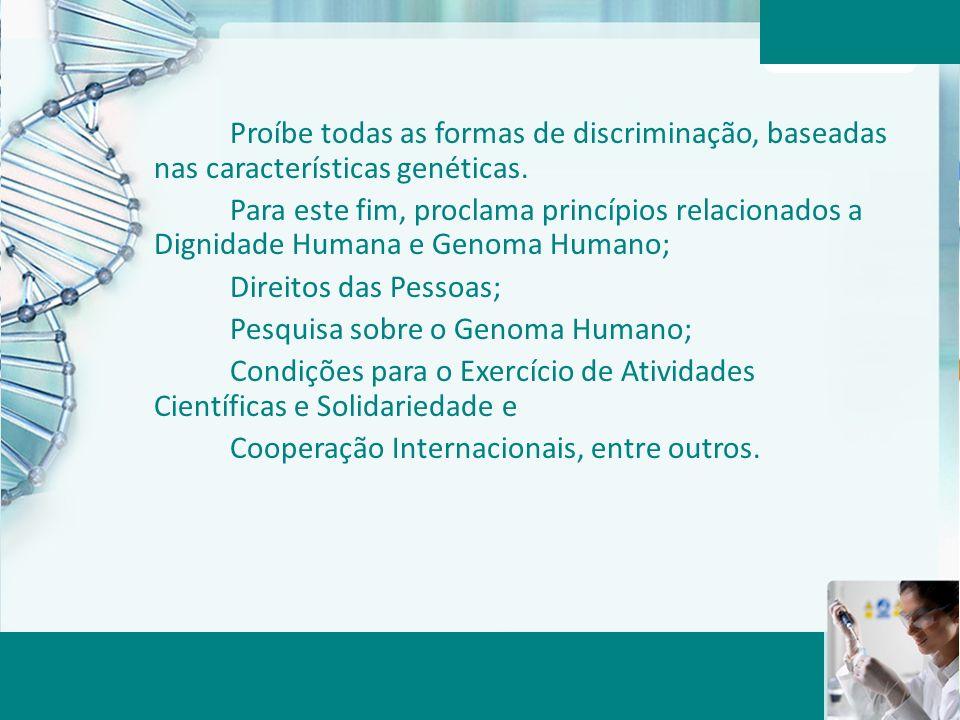 Aula 6 – Momento 2 Proíbe todas as formas de discriminação, baseadas nas características genéticas. Para este fim, proclama princípios relacionados a