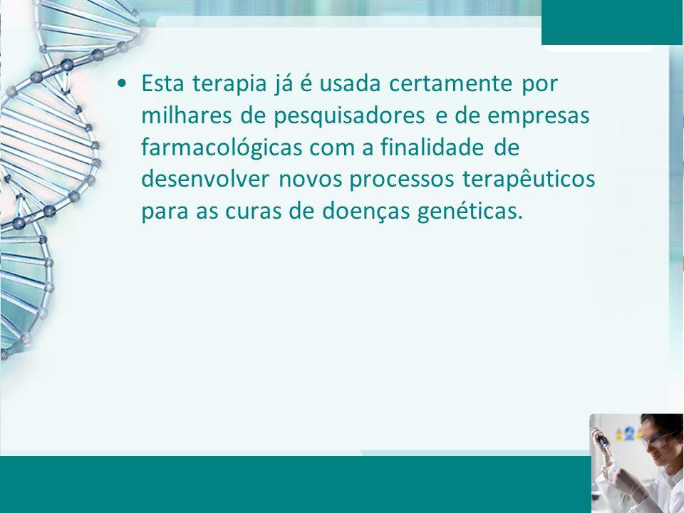 Aula 6 – Momento 2 Esta terapia já é usada certamente por milhares de pesquisadores e de empresas farmacológicas com a finalidade de desenvolver novos