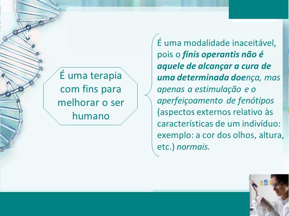 Aula 6 – Momento 2 É uma terapia com fins para melhorar o ser humano É uma modalidade inaceitável, pois o finis operantis não é aquele de alcançar a c