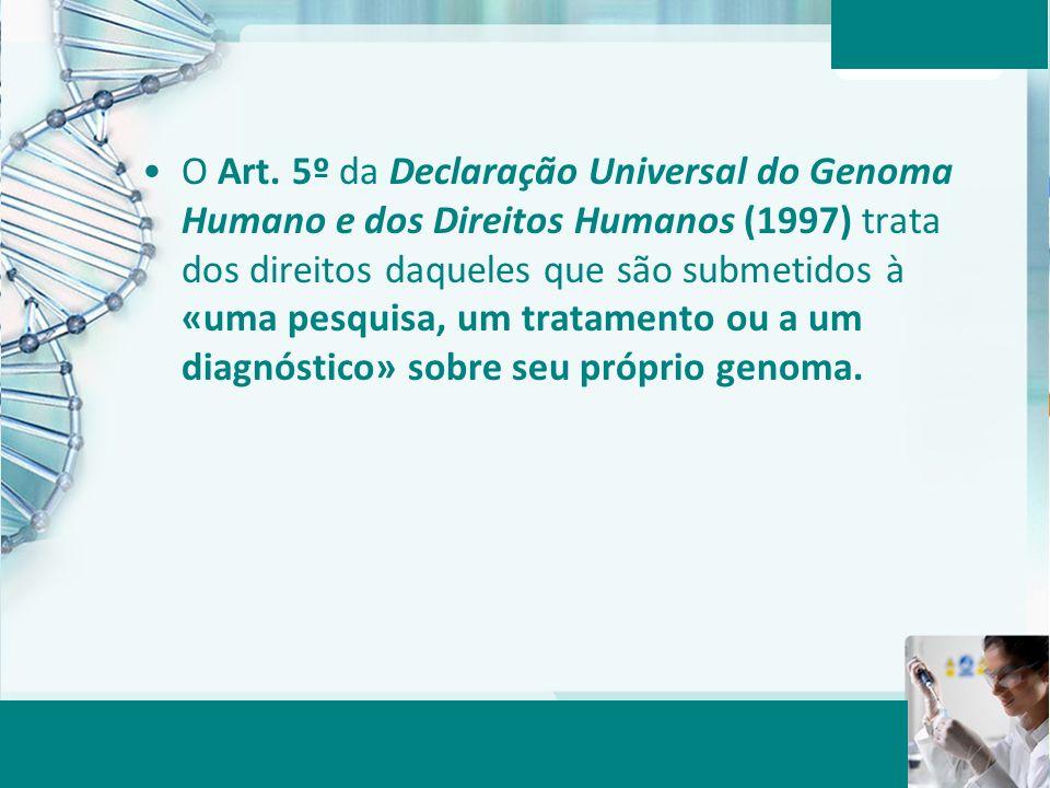 Aula 6 – Momento 2 O Art. 5º da Declaração Universal do Genoma Humano e dos Direitos Humanos (1997) trata dos direitos daqueles que são submetidos à «