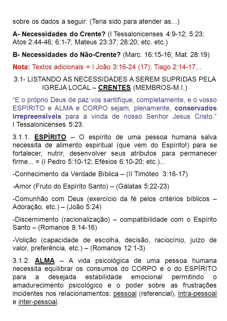 sobre os dados a seguir: (Teria sido para atender as...) A- Necessidades do Crente? (I Tessalonicenses 4:9-12; 5:23; Atos 2:44-46; 6:1-7; Mateus 23:37